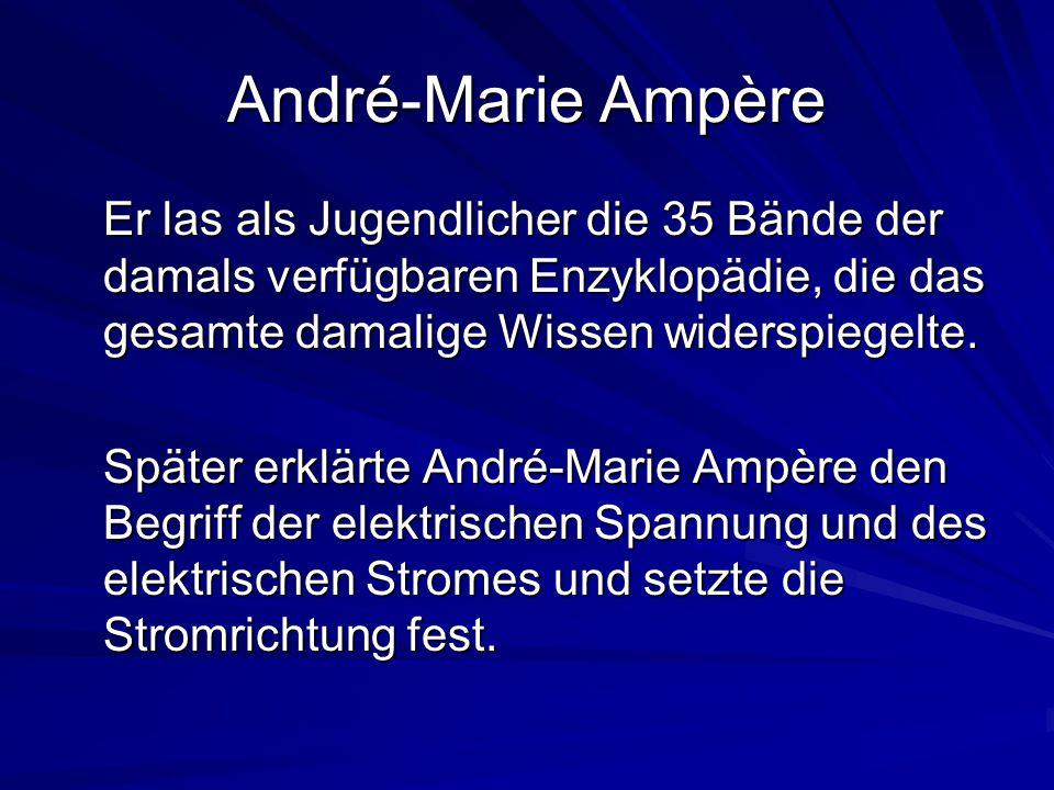 André-Marie Ampère Er las als Jugendlicher die 35 Bände der damals verfügbaren Enzyklopädie, die das gesamte damalige Wissen widerspiegelte. Später er