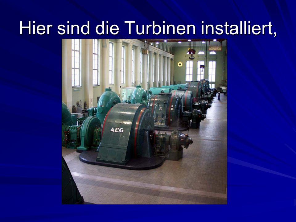 Hier sind die Turbinen installiert,