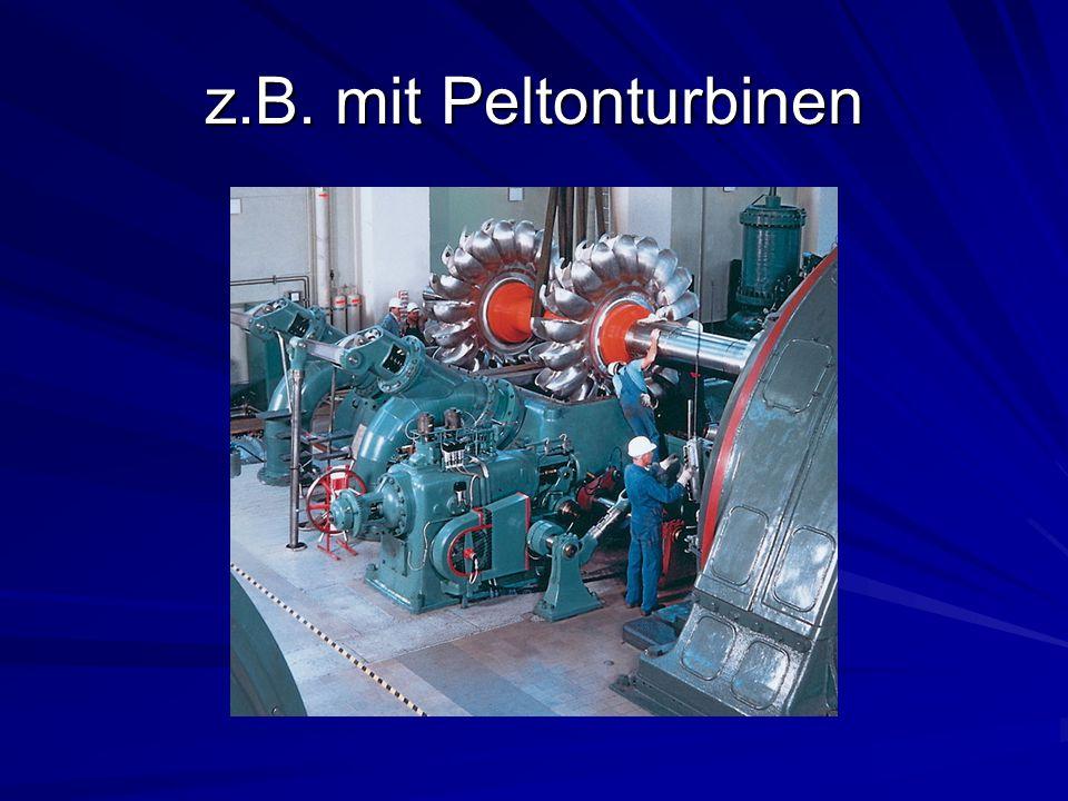 Verschiedene Turbinentypen Es kommen im Wasserkraftwerksbau heute verschieden Turbinentypen zur Anwendung.