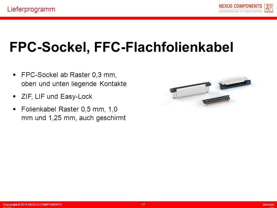 Copyright © 2015 NEXUS COMPONENTS GmbH 17Version 4.6 Lieferprogramm FPC-Sockel, FFC-Flachfolienkabel  FPC-Sockel ab Raster 0,3 mm, oben und unten lie