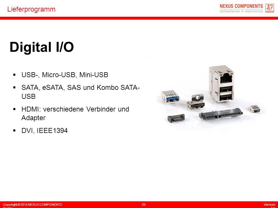 Copyright © 2015 NEXUS COMPONENTS GmbH 20Version 4.6 Lieferprogramm Digital I/O  USB-, Micro-USB, Mini-USB  SATA, eSATA, SAS und Kombo SATA- USB  H