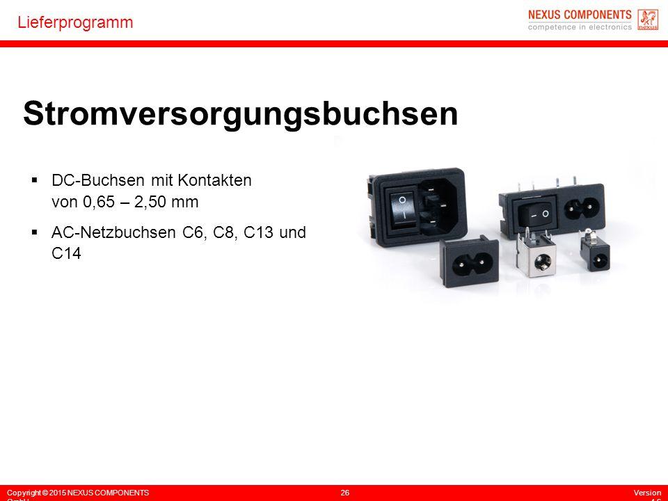 Copyright © 2015 NEXUS COMPONENTS GmbH 26Version 4.6 Lieferprogramm Stromversorgungsbuchsen  DC-Buchsen mit Kontakten von 0,65 – 2,50 mm  AC-Netzbuc