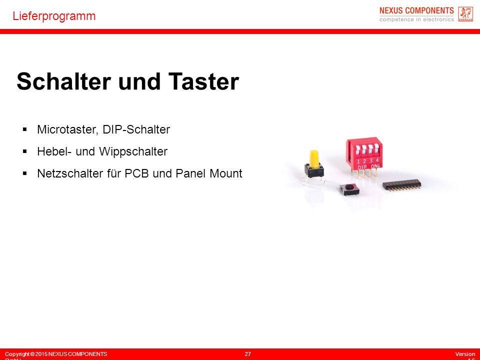 Copyright © 2015 NEXUS COMPONENTS GmbH 27Version 4.6 Lieferprogramm Schalter und Taster  Microtaster, DIP-Schalter  Hebel- und Wippschalter  Netzsc