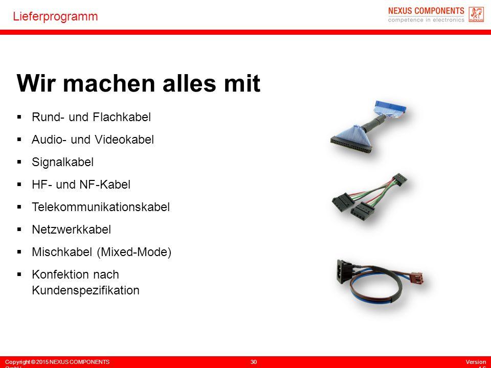 Copyright © 2015 NEXUS COMPONENTS GmbH 30Version 4.6 Lieferprogramm  Rund- und Flachkabel  Audio- und Videokabel  Signalkabel  HF- und NF-Kabel 