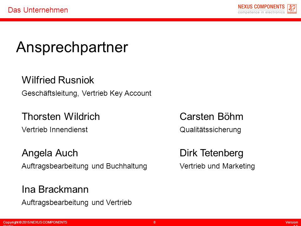 Copyright © 2015 NEXUS COMPONENTS GmbH 8Version 4.6 Das Unternehmen Ansprechpartner Wilfried Rusniok Geschäftsleitung, Vertrieb Key Account Thorsten W