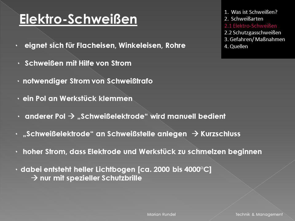 Marian Rundel Technik & Management 1. Was ist Schweißen? 2. Schweißarten 2.1 Elektro-Schweißen 2.2 Schutzgasschweißen 3. Gefahren/ Maßnahmen 4. Quelle