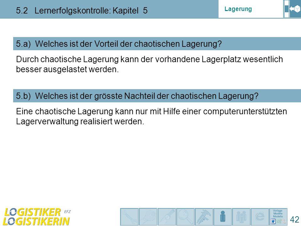 Lagerung 5.2 Lernerfolgskontrolle: Kapitel 5 42 5.a) Welches ist der Vorteil der chaotischen Lagerung? 5.b) Welches ist der grösste Nachteil der chaot