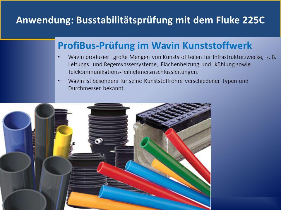 Anwendung: Busstabilitätsprüfung mit dem Fluke 225C ProfiBus-Prüfung im Wavin Kunststoffwerk Wavin produziert große Mengen von Kunststoffteilen für In