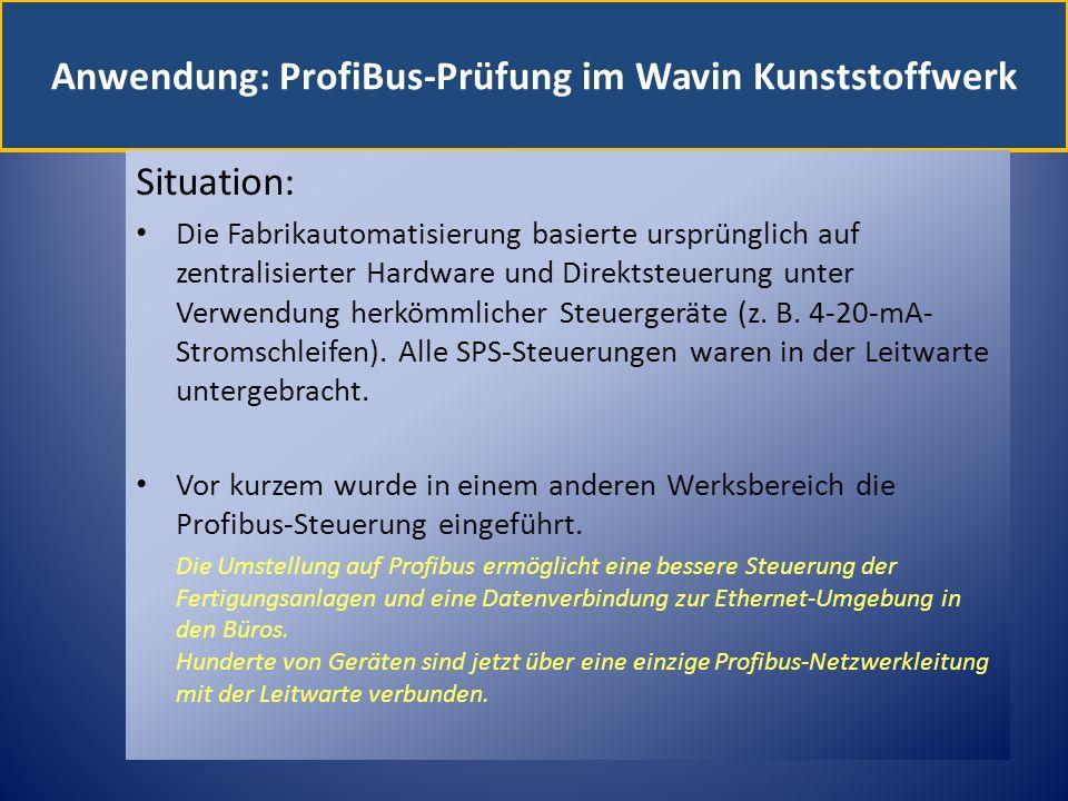 Anwendung: ProfiBus-Prüfung im Wavin Kunststoffwerk Situation: Die Fabrikautomatisierung basierte ursprünglich auf zentralisierter Hardware und Direkt