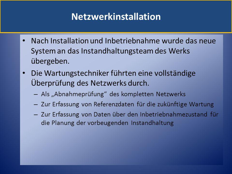 Netzwerkinstallation Nach Installation und Inbetriebnahme wurde das neue System an das Instandhaltungsteam des Werks übergeben. Die Wartungstechniker