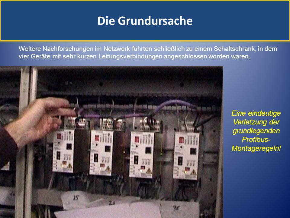 Die Grundursache Weitere Nachforschungen im Netzwerk führten schließlich zu einem Schaltschrank, in dem vier Geräte mit sehr kurzen Leitungsverbindung