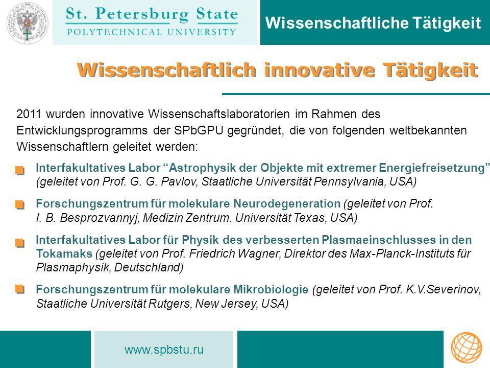 www.spbstu.ru Wissenschaftliche Tätigkeit Wissenschaftlich innovative Tätigkeit 2011 wurden innovative Wissenschaftslaboratorien im Rahmen des Entwick