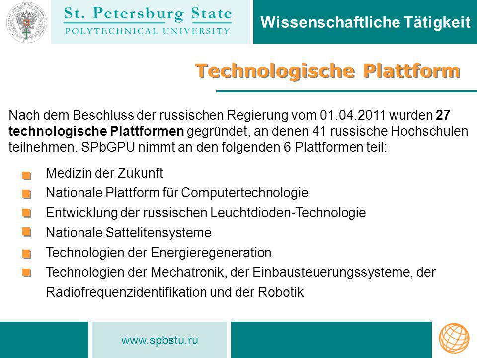 www.spbstu.ru Technologische Plattform Wissenschaftliche Tätigkeit Nach dem Beschluss der russischen Regierung vom 01.04.2011 wurden 27 technologische