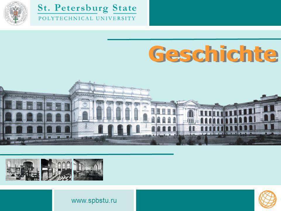 www.spbstu.ru Geschichte der SPbSPU Geschichte Polytechnische Universität 1899 gegründet Idee zur Gründung der SPbGPU: Vorschlag von Russlands Premierminister S.