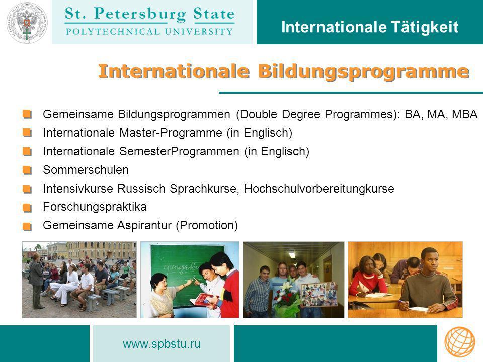 www.spbstu.ru Internationale Bildungsprogramme Internationale Tätigkeit Gemeinsame Bildungsprogrammen (Double Degree Programmes): BA, MA, MBA Internat