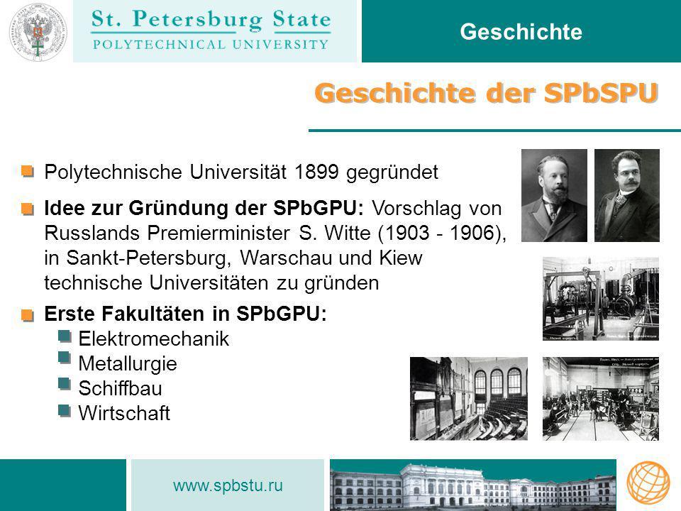 www.spbstu.ru Geschichte der SPbSPU Geschichte Polytechnische Universität 1899 gegründet Idee zur Gründung der SPbGPU: Vorschlag von Russlands Premier