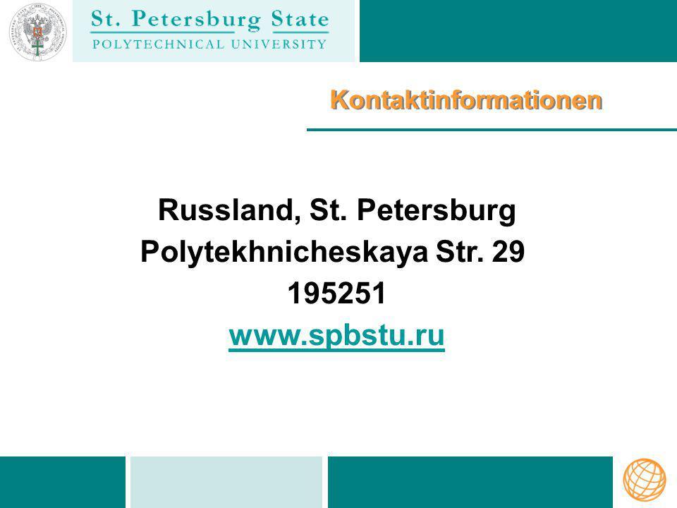 Kontaktinformationen Russland, St. Petersburg Polytekhnicheskaya Str. 29 195251 www.spbstu.ru