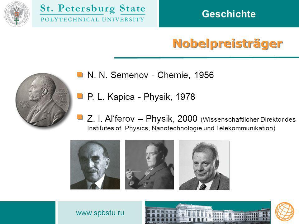 www.spbstu.ru Nobelpreisträger N. N. Semenov - Chemie, 1956 P. L. Kapica - Physik, 1978 Z. I. Al'ferov – Physik, 2000 (Wissenschaftlicher Direktor des