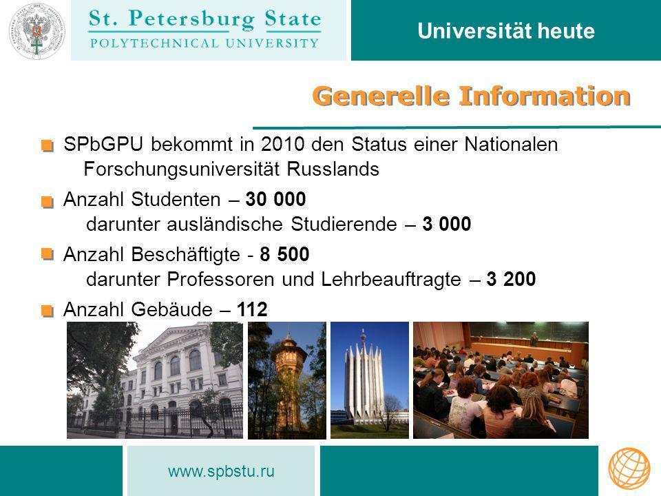 www.spbstu.ru Generelle Information Universität heute SPbGPU bekommt in 2010 den Status einer Nationalen Forschungsuniversität Russlands Anzahl Studen