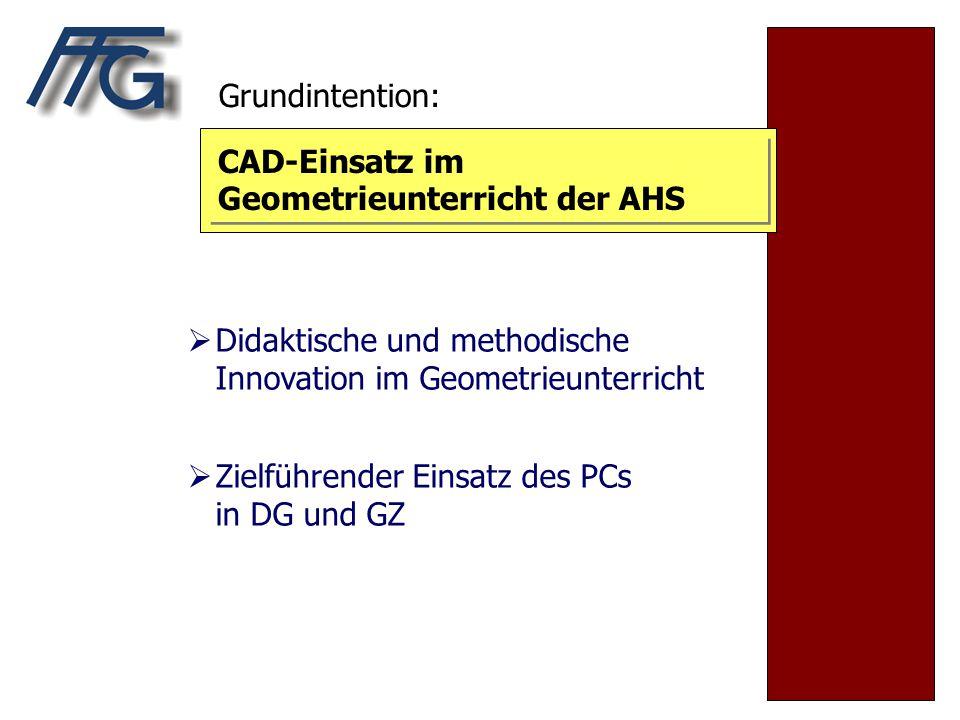 CAD-Einsatz im Geometrieunterricht der AHS  Didaktische und methodische Innovation im Geometrieunterricht  Zielführender Einsatz des PCs in DG und G