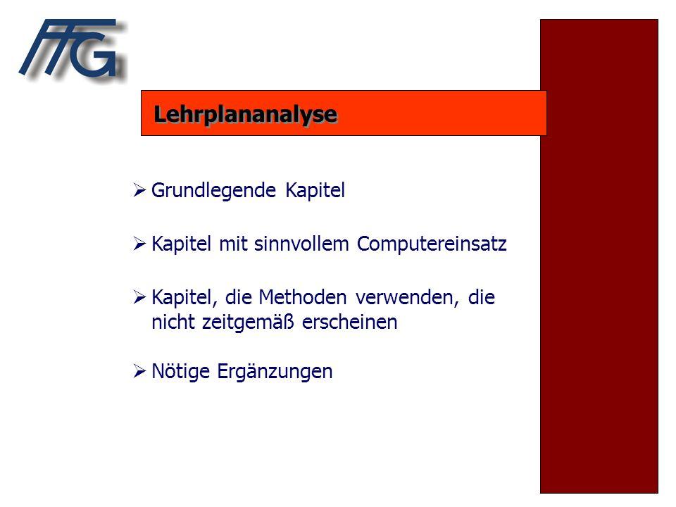 Lehrplananalyse  Grundlegende Kapitel  Kapitel mit sinnvollem Computereinsatz  Kapitel, die Methoden verwenden, die nicht zeitgemäß erscheinen  Nötige Ergänzungen