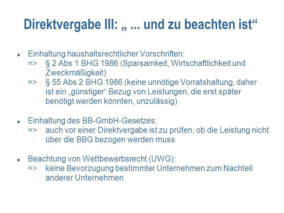 """Direktvergabe III: """"... und zu beachten ist"""" Einhaltung haushaltsrechtlicher Vorschriften: =>§ 2 Abs 1 BHG 1986 (Sparsamkeit, Wirtschaftlichkeit und Z"""