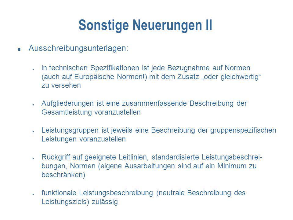 Sonstige Neuerungen II Ausschreibungsunterlagen: in technischen Spezifikationen ist jede Bezugnahme auf Normen (auch auf Europäische Normen!) mit dem