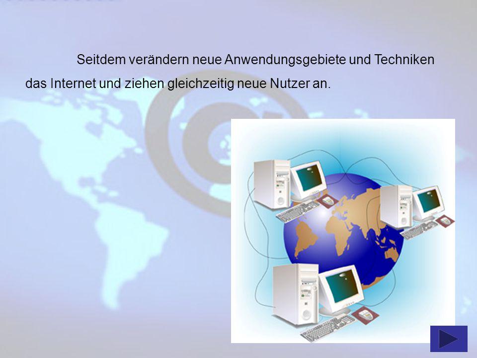 Seitdem verändern neue Anwendungsgebiete und Techniken das Internet und ziehen gleichzeitig neue Nutzer an.