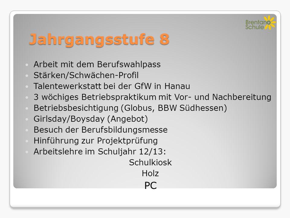 Jahrgangsstufe 8 Arbeit mit dem Berufswahlpass Stärken/Schwächen-Profil Talentewerkstatt bei der GfW in Hanau 3 wöchiges Betriebspraktikum mit Vor- un