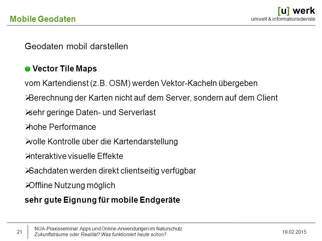 [u] werk umwelt & informationsdienste Mobile Geodaten Geodaten mobil darstellen Vector Tile Maps vom Kartendienst (z.B. OSM) werden Vektor-Kacheln übe