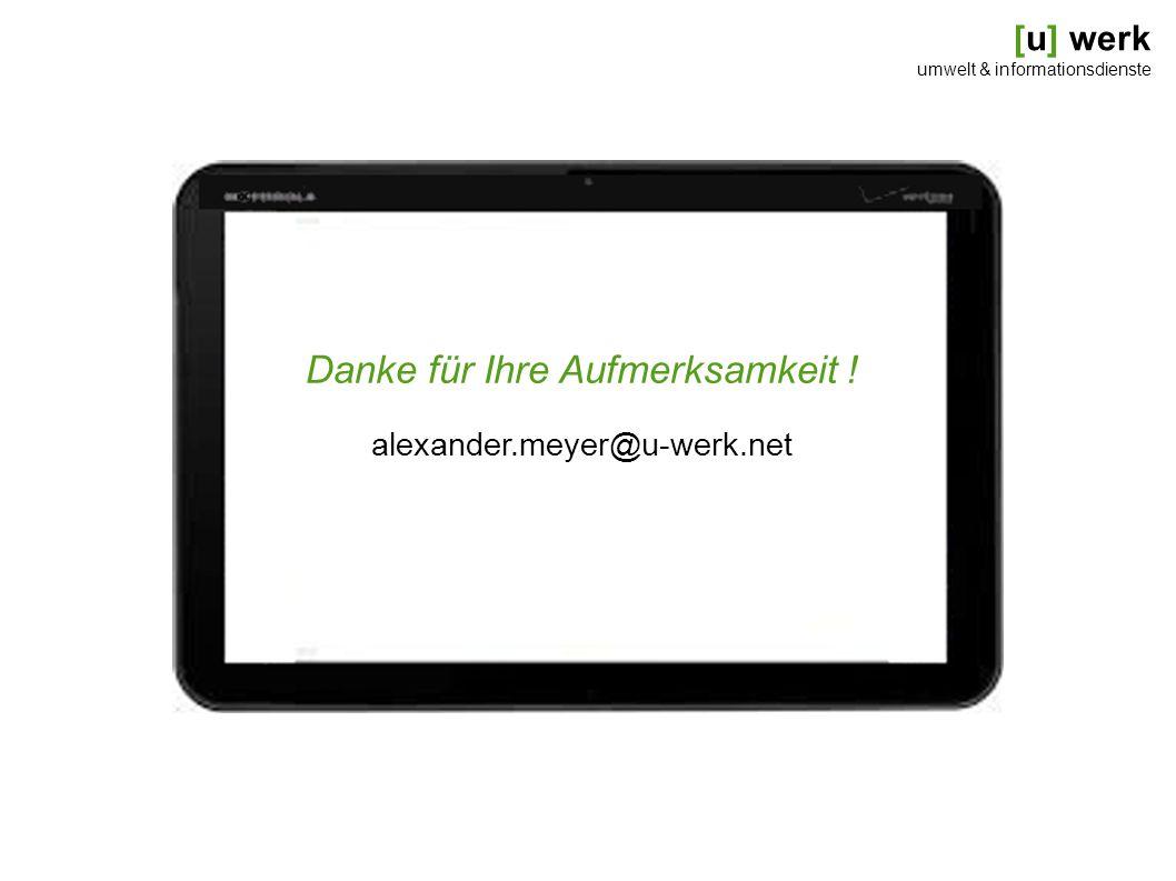 [u] werk umwelt & informationsdienste Danke für Ihre Aufmerksamkeit ! alexander.meyer@u-werk.net