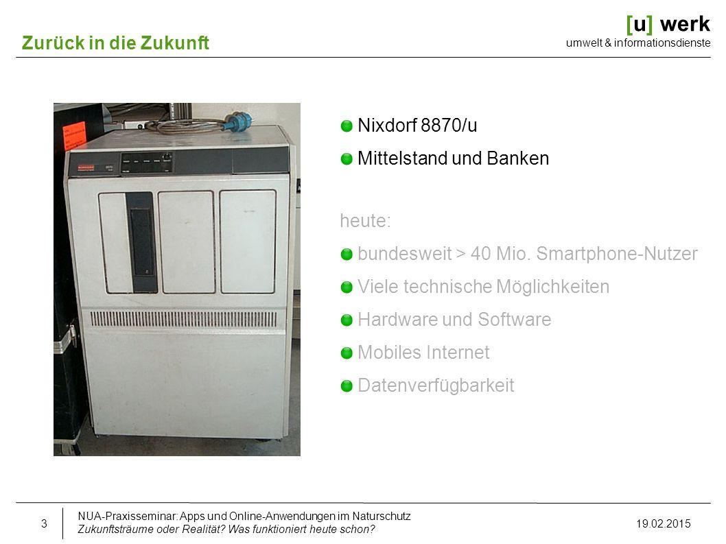 [u] werk umwelt & informationsdienste Zurück in die Zukunft Nixdorf 8870/u Mittelstand und Banken heute: bundesweit > 40 Mio. Smartphone-Nutzer Viele