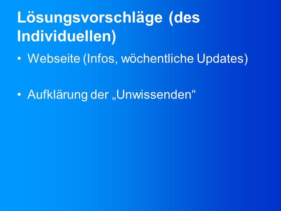 """Lösungsvorschläge (des Individuellen) Webseite (Infos, wöchentliche Updates) Aufklärung der """"Unwissenden"""""""