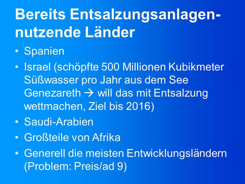 Bereits Entsalzungsanlagen- nutzende Länder Spanien Israel (schöpfte 500 Millionen Kubikmeter Süßwasser pro Jahr aus dem See Genezareth  will das mit