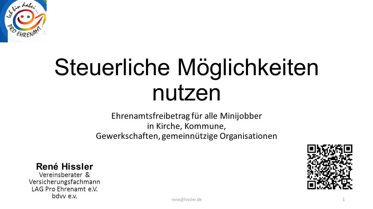 Steuerliche Möglichkeiten nutzen Ehrenamtsfreibetrag für alle Minijobber in Kirche, Kommune, Gewerkschaften, gemeinnützige Organisationen René Hissler Vereinsberater & Versicherungsfachmann LAG Pro Ehrenamt e.V.