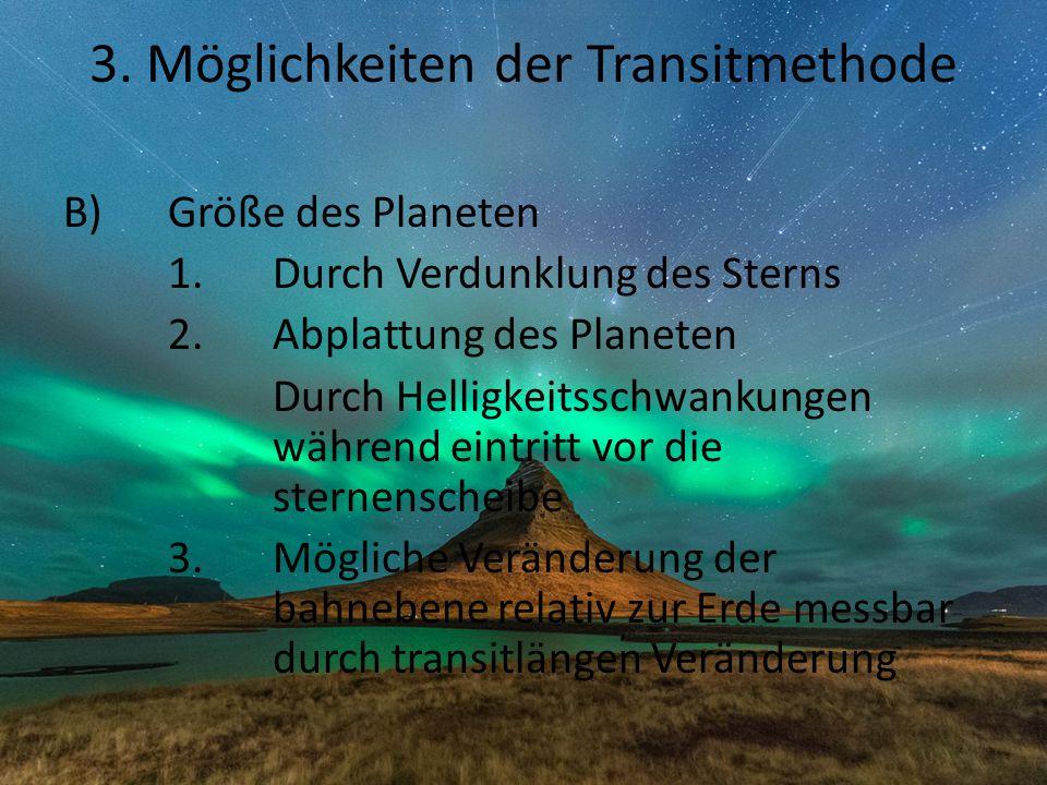 B)Größe des Planeten 1.Durch Verdunklung des Sterns 2.Abplattung des Planeten Durch Helligkeitsschwankungen während eintritt vor die sternenscheibe 3.