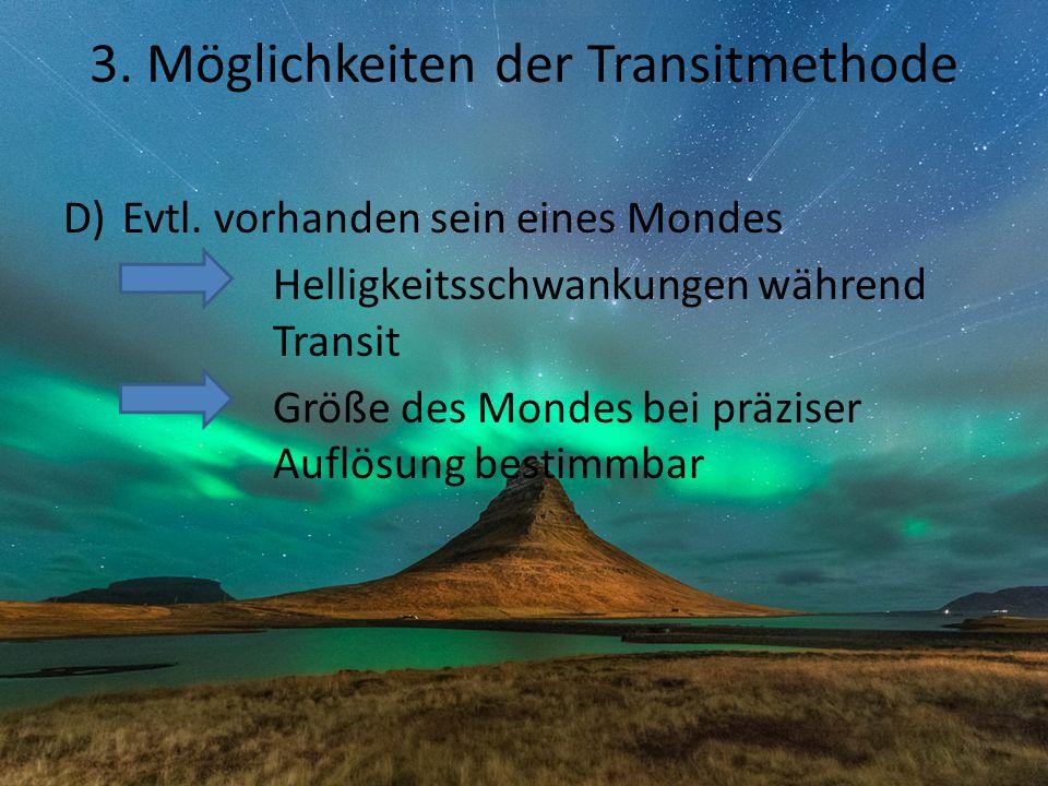 3. Möglichkeiten der Transitmethode D)Evtl. vorhanden sein eines Mondes Helligkeitsschwankungen während Transit Größe des Mondes bei präziser Auflösun