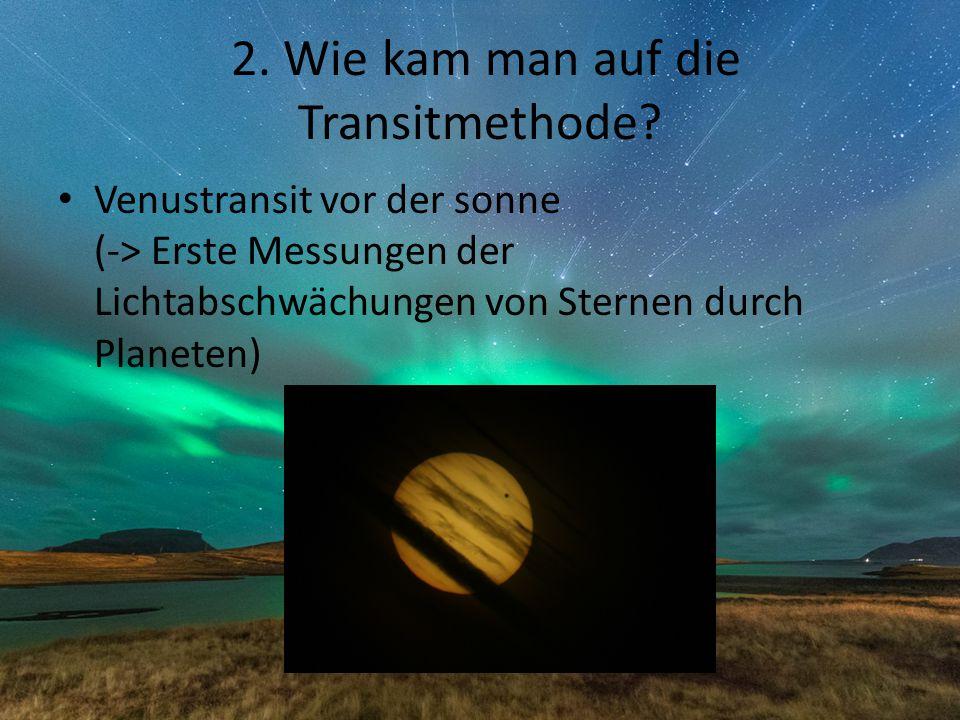 2. Wie kam man auf die Transitmethode? Venustransit vor der sonne (-> Erste Messungen der Lichtabschwächungen von Sternen durch Planeten)