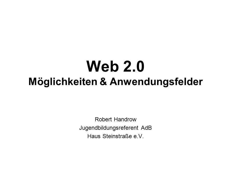 Web 2.0 Möglichkeiten & Anwendungsfelder Robert Handrow Jugendbildungsreferent AdB Haus Steinstraße e.V.