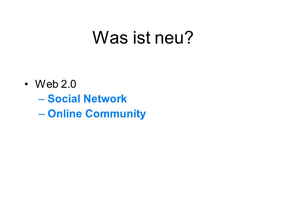 Was ist neu? Web 2.0 –Social Network –Online Community