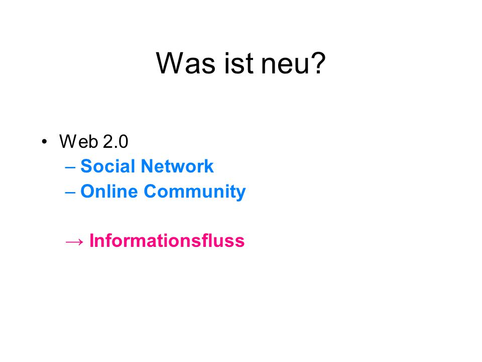 Was ist neu Web 2.0 –Social Network –Online Community → Informationsfluss