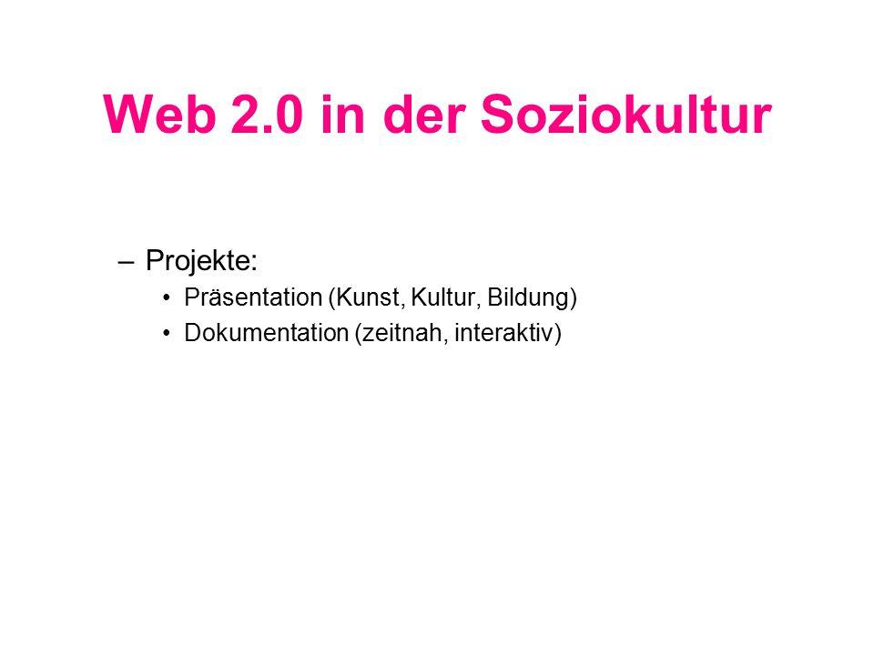 Web 2.0 in der Soziokultur –Projekte: Präsentation (Kunst, Kultur, Bildung) Dokumentation (zeitnah, interaktiv)