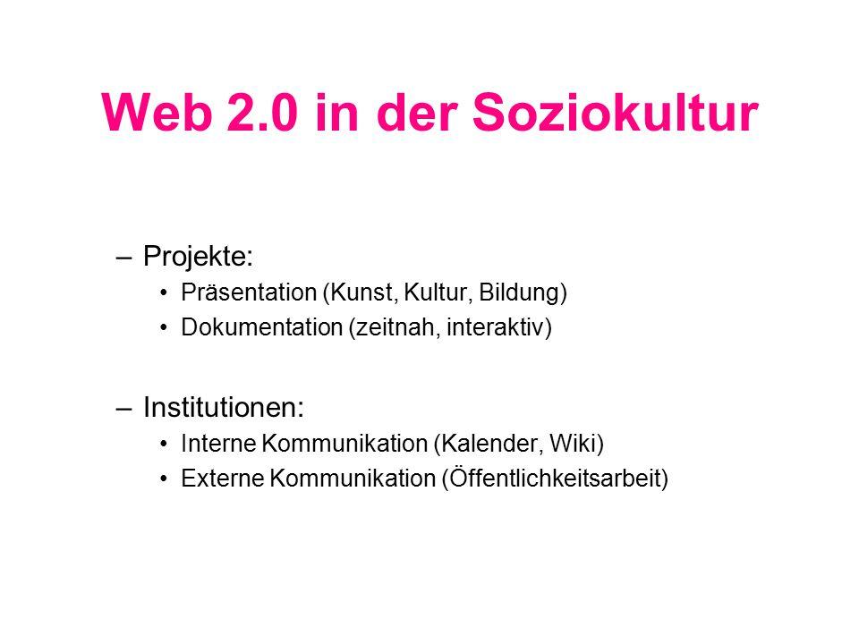 Web 2.0 in der Soziokultur –Projekte: Präsentation (Kunst, Kultur, Bildung) Dokumentation (zeitnah, interaktiv) –Institutionen: Interne Kommunikation (Kalender, Wiki) Externe Kommunikation (Öffentlichkeitsarbeit)