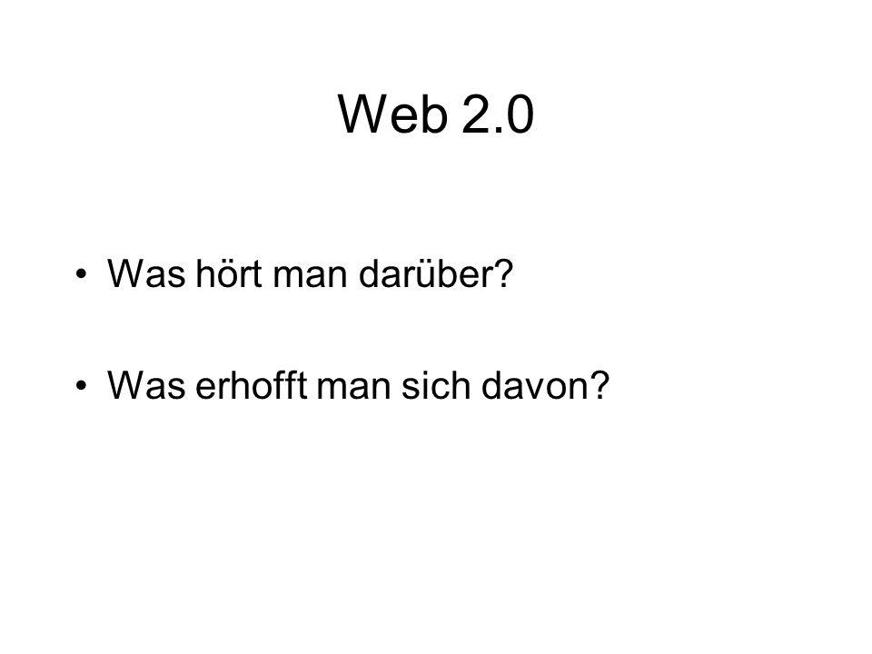 Web 2.0 Was hört man darüber Was erhofft man sich davon