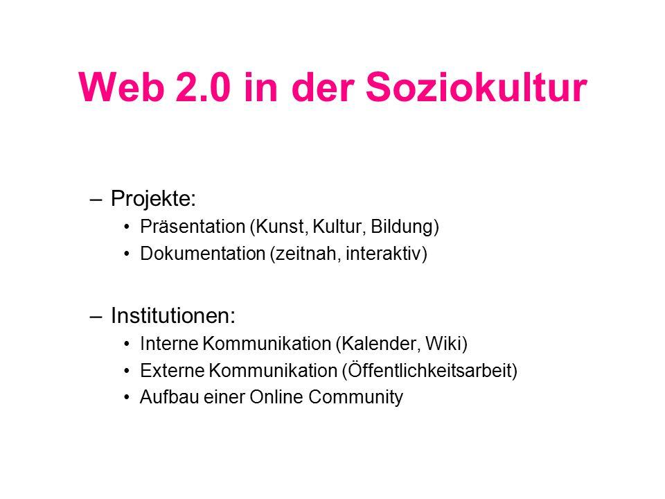 Web 2.0 in der Soziokultur –Projekte: Präsentation (Kunst, Kultur, Bildung) Dokumentation (zeitnah, interaktiv) –Institutionen: Interne Kommunikation (Kalender, Wiki) Externe Kommunikation (Öffentlichkeitsarbeit) Aufbau einer Online Community