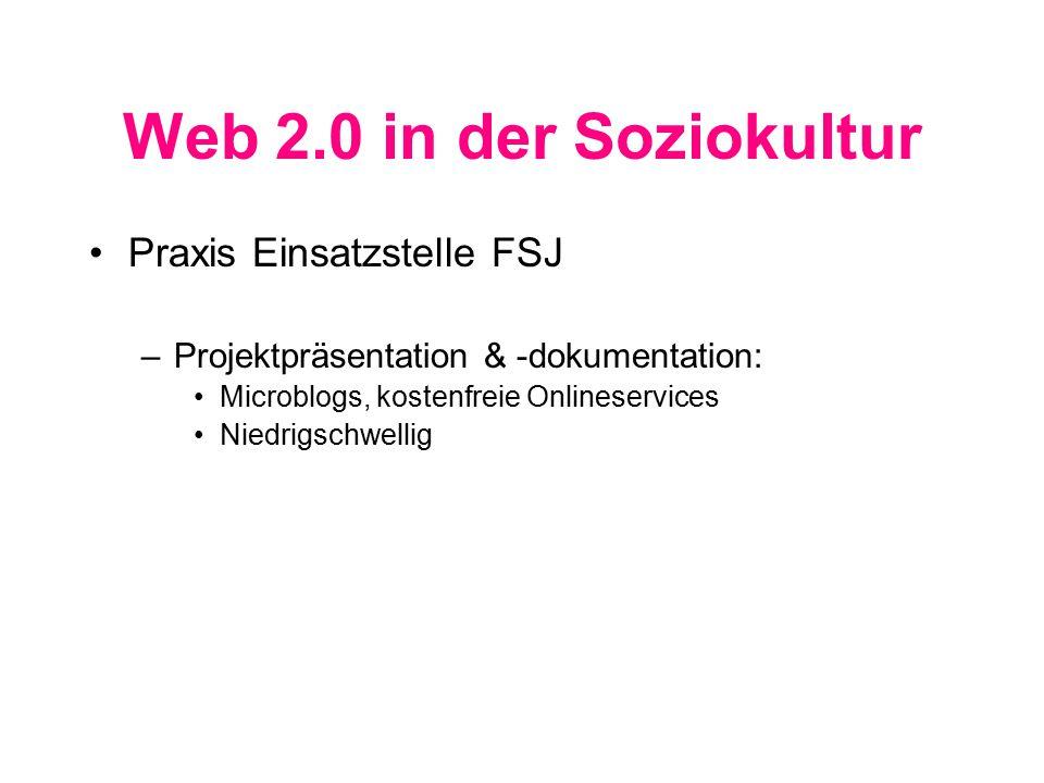 Web 2.0 in der Soziokultur Praxis Einsatzstelle FSJ –Projektpräsentation & -dokumentation: Microblogs, kostenfreie Onlineservices Niedrigschwellig