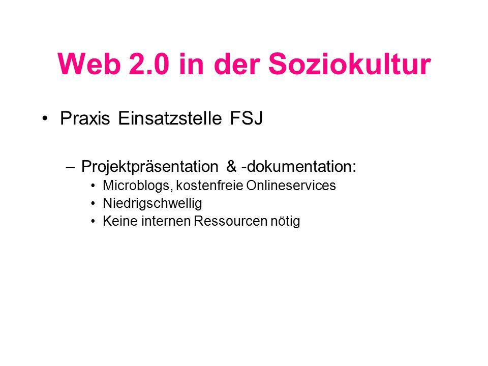 Web 2.0 in der Soziokultur Praxis Einsatzstelle FSJ –Projektpräsentation & -dokumentation: Microblogs, kostenfreie Onlineservices Niedrigschwellig Keine internen Ressourcen nötig