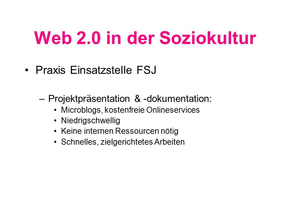 Web 2.0 in der Soziokultur Praxis Einsatzstelle FSJ –Projektpräsentation & -dokumentation: Microblogs, kostenfreie Onlineservices Niedrigschwellig Keine internen Ressourcen nötig Schnelles, zielgerichtetes Arbeiten