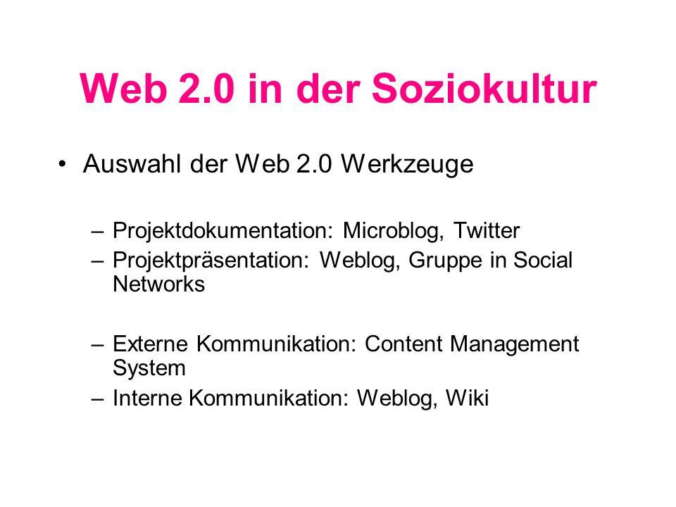 Web 2.0 in der Soziokultur Auswahl der Web 2.0 Werkzeuge –Projektdokumentation: Microblog, Twitter –Projektpräsentation: Weblog, Gruppe in Social Networks –Externe Kommunikation: Content Management System –Interne Kommunikation: Weblog, Wiki