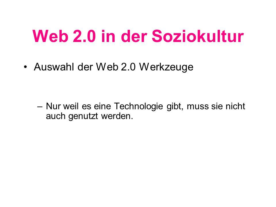 Web 2.0 in der Soziokultur Auswahl der Web 2.0 Werkzeuge –Nur weil es eine Technologie gibt, muss sie nicht auch genutzt werden.